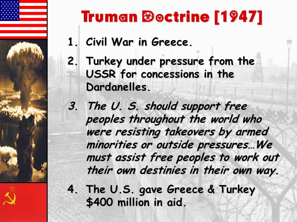 Truman Doctrine [1947] Civil War in Greece.